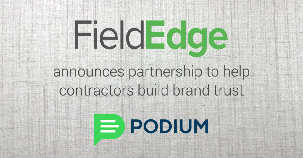 e26cbacc3b2246 FieldEdge Announces Partnership with Podium To Help Contractors Build Brand  Trust