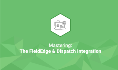 [Webinar] Mastering: The FieldEdge & Dispatch Integration