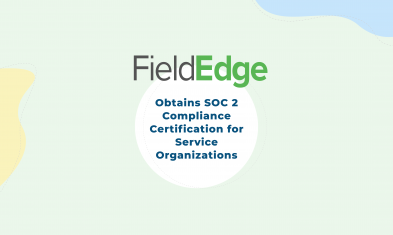 FieldEdge Obtains SOC 2 Compliance Certification for Service Organizations